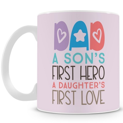 Dad A Son's First Hero A Daughter's First Love Quote Printed Coffee Mug 325ml - Fathers Day Gift for Papa-Dad-Father in Law-Grandfather, Birthday, Parents Anniversary, Daddy Mug Gift